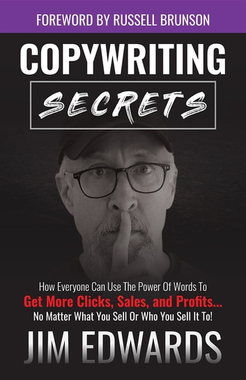 Copywriting Secrets - How Everyone Can Use the Power of Words to Get More Clicks, Sales, and Profits...No Matter What You Sell or Who You Sell It To! ebook by Jim Edwards