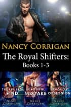 Royal Shifters: Books 1-3 ebook by Nancy Corrigan