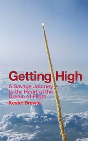 Getting High - A Savage Journey to the Heart of the Dream of Flight ebook by Kester F Brewin
