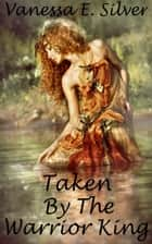 Taken by the Warrior King ebook by Vanessa  E. Silver
