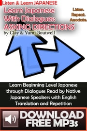 Learn Japanese with Dialogues: Asking Directions ebook by Clay Boutwell,Yumi Boutwell