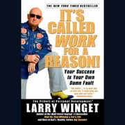 It's Called Work for a Reason! - Your Success Is Your Own Damn Fault audiobook by Larry Winget