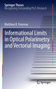 Informational Limits in Optical Polarimetry and Vectorial Imaging ebook by Matthew R. Foreman