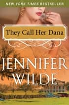 They Call Her Dana ebook by Jennifer Wilde