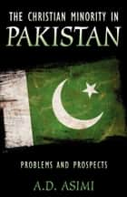 The Christian Minority in Pakistan ebook by A. D. Asimi