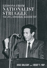 Lessons from Nationalist Struggle - Life of Emmanuel Quiason Yap ebook by Jose Dalisay Jr.,Josef Yap