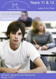 GCSE Mathematics Number, Weights, and Measures ebook by R.M. O'Toole B.A., M.C., M.S.A., C.I.E.A.