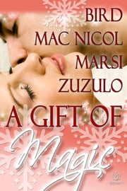 The Gift of Magic ebook by Susan Mac Nicol,Joan Bird,Kellyann Zuzulo,Cara Marsi