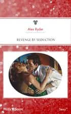 Revenge By Seduction ebook by Alex Ryder