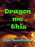 Dragon me this ebook by Ilya Tourtidis