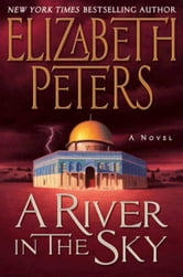 A River in the Sky - A Novel ebook by Elizabeth Peters