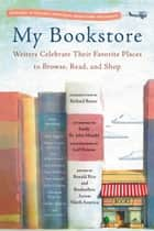 My Bookstore - Writers Celebrate Their Favorite Places to Browse, Read, and Shop ebook by Ronald Rice, Leif Parsons, Emily St. John Mandel,...