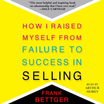 How I Raised Myself From Failure to Success in Selling audiobook by Frank Bettger