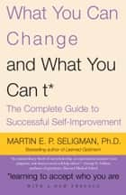 What You Can Change . . . and What You Can't* - The Complete Guide to Successful Self-Improvement ebook by Martin E.P. Seligman