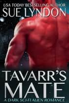 Tavarr's Mate - A Dark Sci-Fi Alien Romance ebook by Sue Lyndon