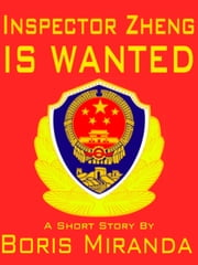 Inspector Zheng is Wanted ebook by Boris Miranda