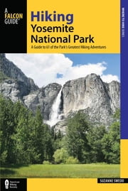 Hiking Yosemite National Park - A Guide to 61 of the Park's Greatest Hiking Adventures ebook by Suzanne Swedo