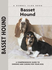 Basset Hound - A Comprehensive Guide to Owning and Caring for Your Dog ebook by Betty A. Stenmark