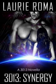 3013: SYNERGY - A 3013 Novella ebook by Laurie Roma