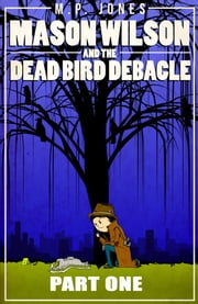 Mason Wilson And The Dead Bird Debacle: Part 1 ebook by M.P. Jones