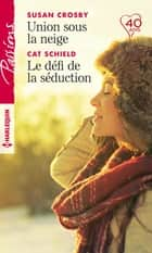 Union sous la neige - Le défi de la séduction ebook by Susan Crosby, Cat Schield