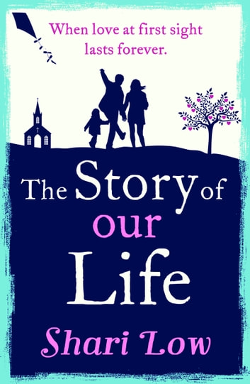 The Story of Our Life - A bittersweet love story ebook by Shari Low