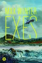 Exes - A Novel ebook by Max Winter