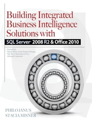 Building Integrated Business Intelligence Solutions with SQL Server 2008 R2 & Office 2010 ebook by Philo Janus,Stacia Misner