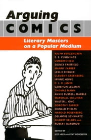 Arguing Comics - Literary Masters on a Popular Medium ebook by Jeet Heer,Kent Worcester