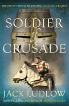 Soldier of Crusade - The fascinating historical adventure series ebook by Jack Ludlow
