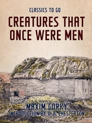 Creatures That Once Were Men 電子書 by Maxim Gorky