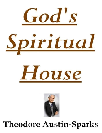 God's Spiritual House ebook by Theodore Austin-Sparks