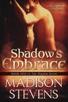 Shadow's Embrace - #1 ebook by Madison Stevens