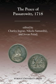 The Peace of Passarowitz, 1718 ebook by Charles Ingrao,Jovan Pešalj