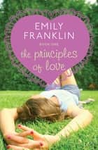 The Principles of Love ebook by Emily Franklin