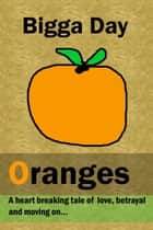 Oranges ebook by Bigga Day