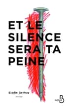 Et le silence sera ta peine ebook by Elodie GEFFRAY