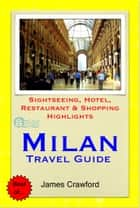 Milan, Italy Travel Guide - Sightseeing, Hotel, Restaurant & Shopping Highlights (Illustrated) ebook by James Crawford