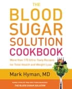 The Blood Sugar Solution Cookbook ebook by Mark Hyman