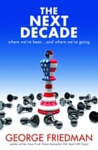 The Next Decade - where we've been … and where we're going ebook by George Friedman