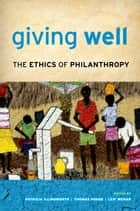 Giving Well - The Ethics of Philanthropy ebook by Patricia Illingworth, Thomas Pogge, Leif Wenar