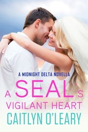 A SEAL's Vigilant Heart ebook by Caitlyn O'Leary