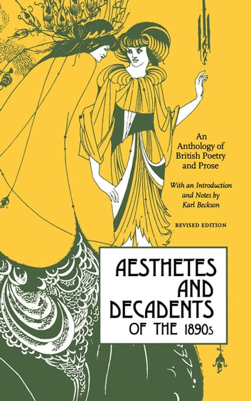 Aesthetes and Decadents of the 1890s - An Anthology of British Poetry and Prose ebook by