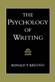 The Psychology of Writing ebook by Ronald T. Kellogg