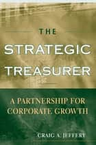 The Strategic Treasurer ebook by Craig A. Jeffery