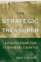 The Strategic Treasurer - A Partnership for Corporate Growth ebook by Craig A. Jeffery