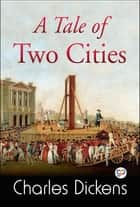 A Tale of Two Cities - A Story of the French Revolution ebook by Charles Dickens, GP Editors