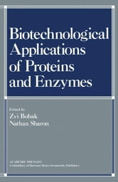 Biotechnological Applications of Proteins and Enzymes: Papers Presented at a Conference Honoring the Sixtieth Birthday of Professor Ephraim Katchalski ebook by Bohak, Zvi