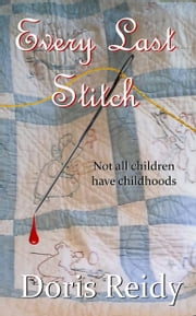 Every Last Stitch: Not All Children Have Childhoods ebook by Doris Reidy