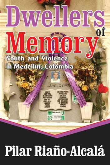 Dwellers of Memory - Youth and Violence in Medellin, Colombia ebook by Pilar Riano-Alcala